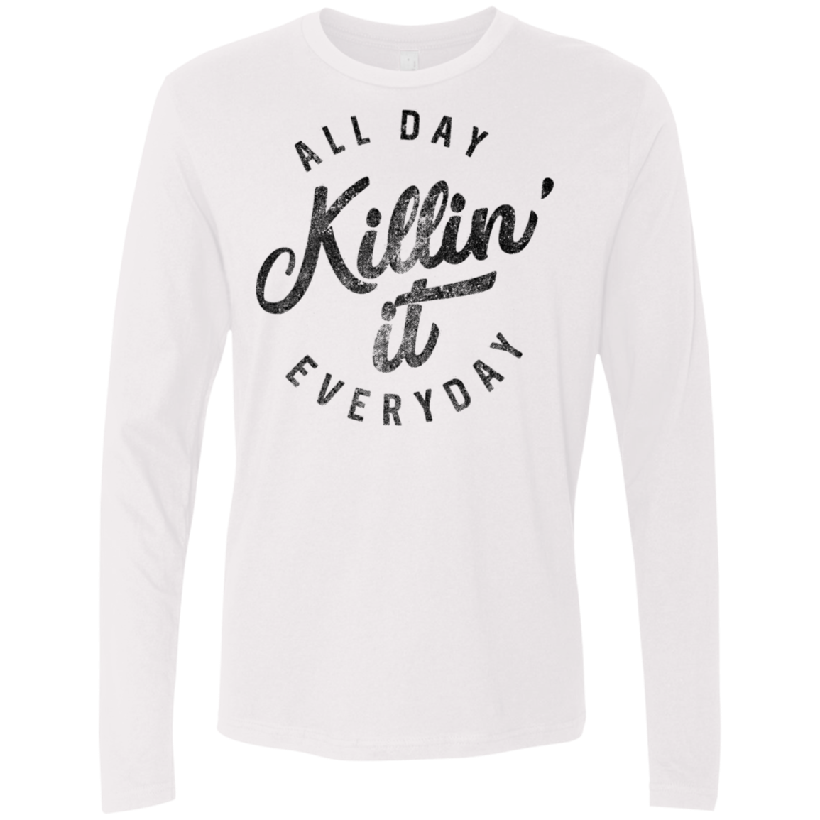 Killin it All Day Every Day Men's Long Sleeve Tee