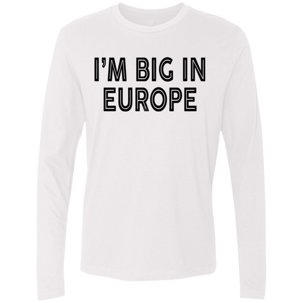 I'm Big In Europe Men's Long Sleeve Tee