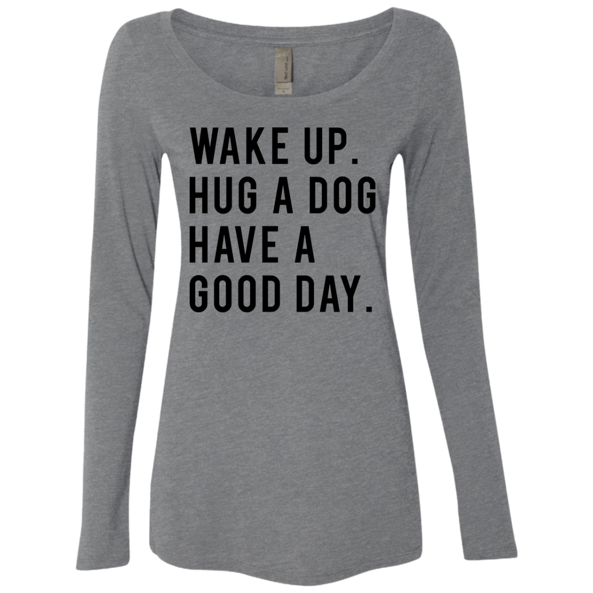 Wake Up Hug a Dog Have a Good Day Women's Long Sleeve Tee