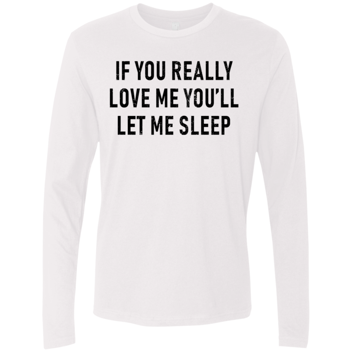 If You Really Love Me You'll Let Me Sleep Men's Long Sleeve Tee