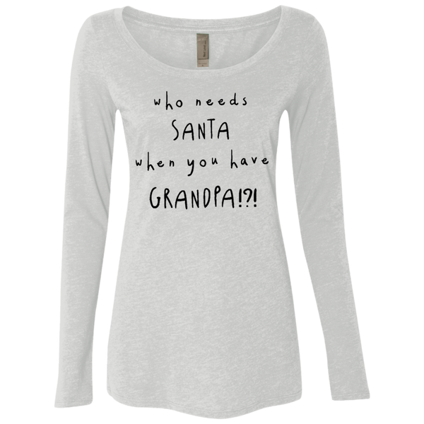 Who Needs Santa When You Have Grandpa Women's Long Sleeve Tee