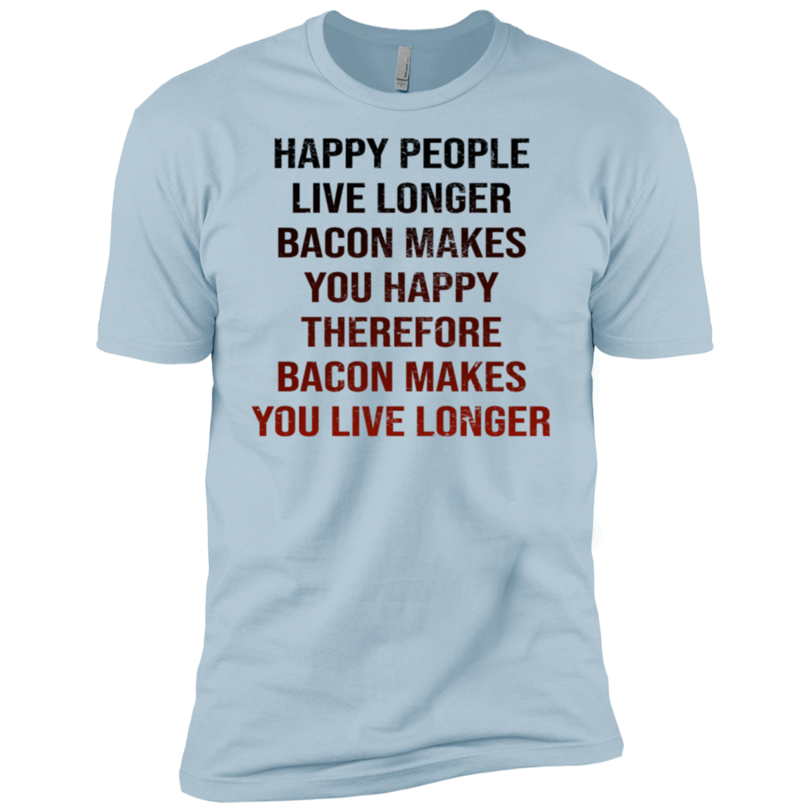 Happy People Live Longer Bacon Makes You Happy Therefore Bacon Makes You Live Longer Men's Classic Tee