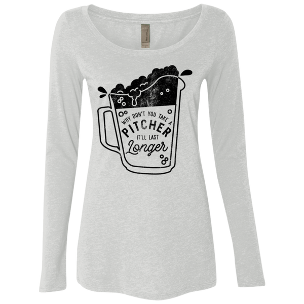 Why Don't You Take A Pitcher It'll Last Longer Women's Long Sleeve Tee