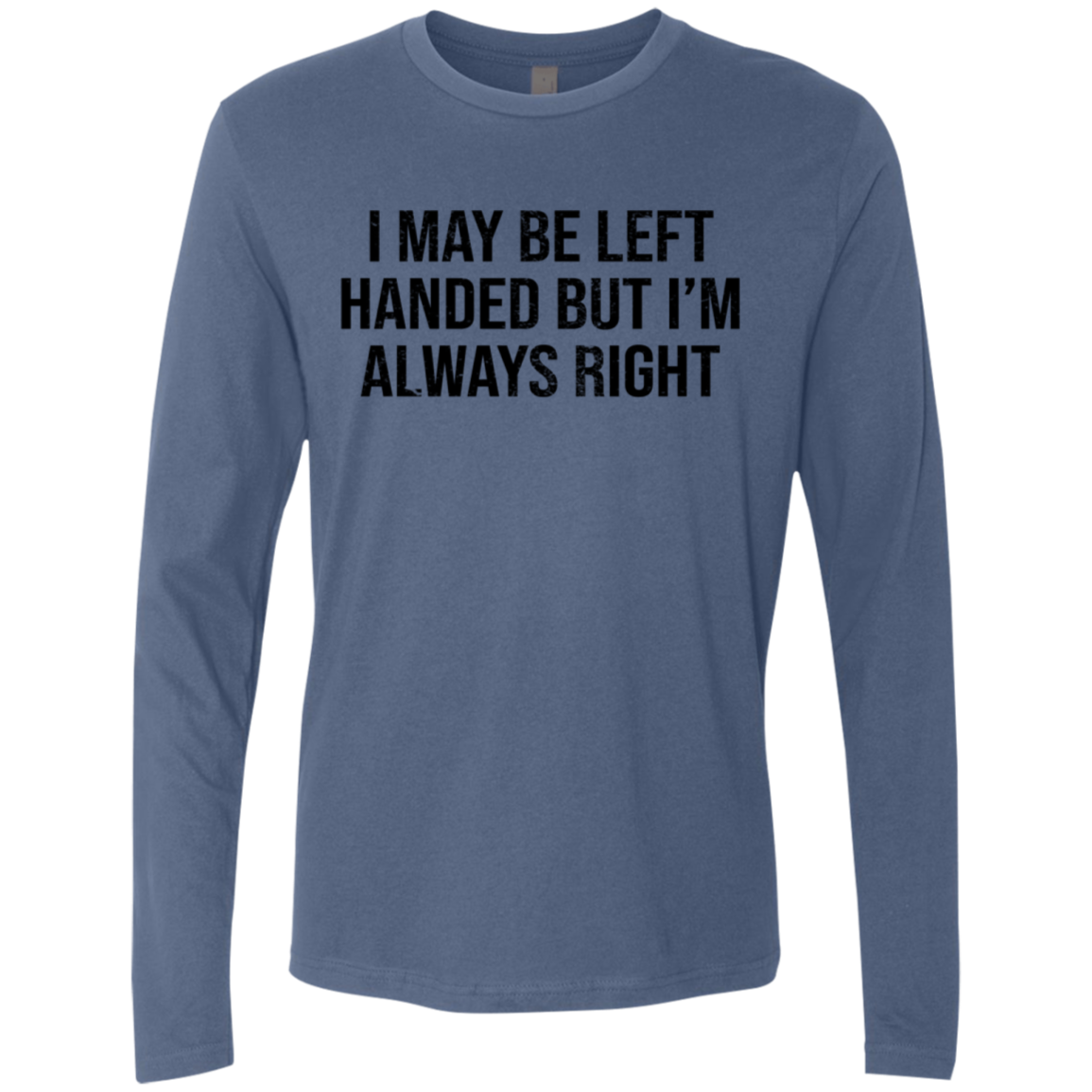 I May Be Left Handed But I'm Always Right Men's Long Sleeve Tee