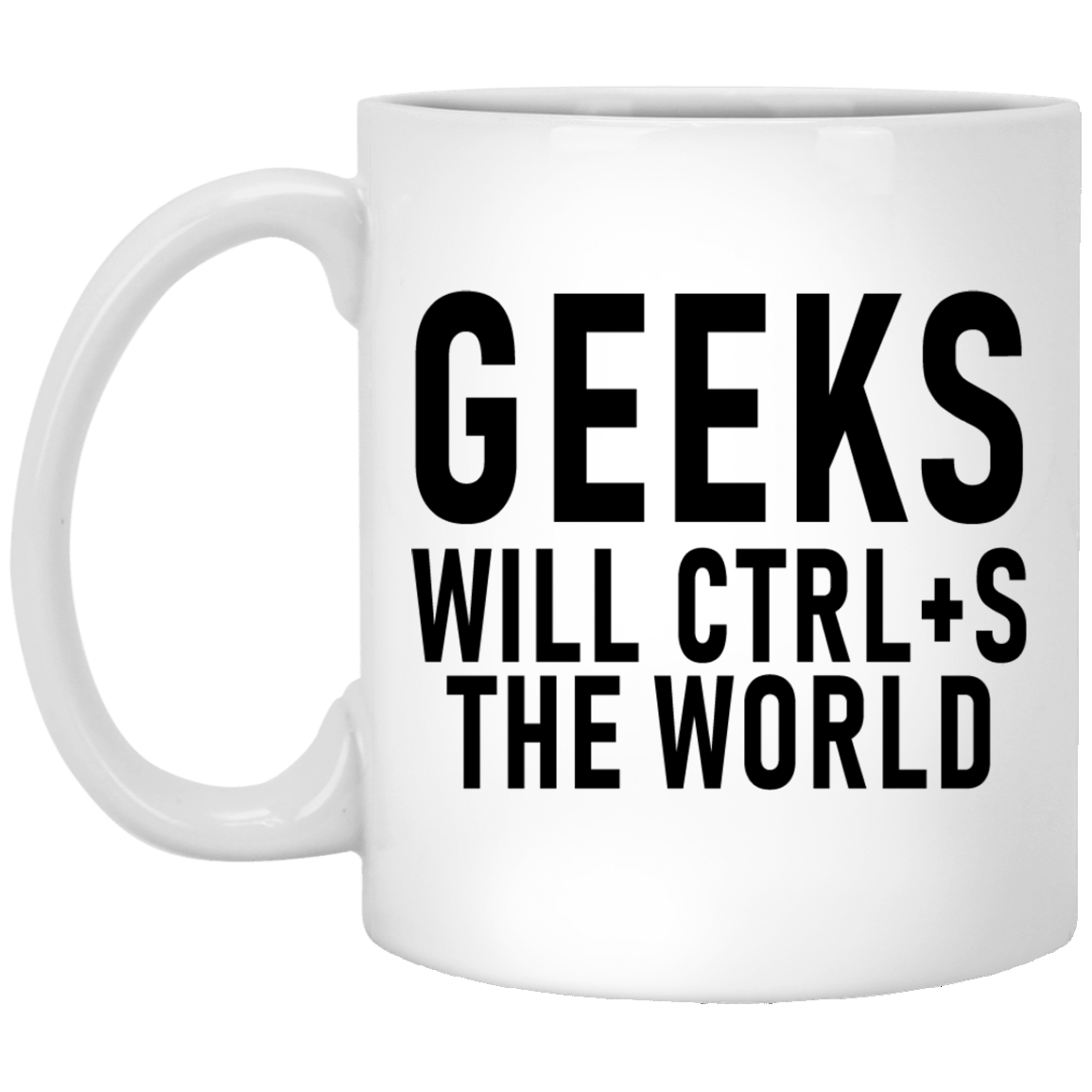 Geeks Will Ctrl+S The World 11 oz. White Coffee Mug