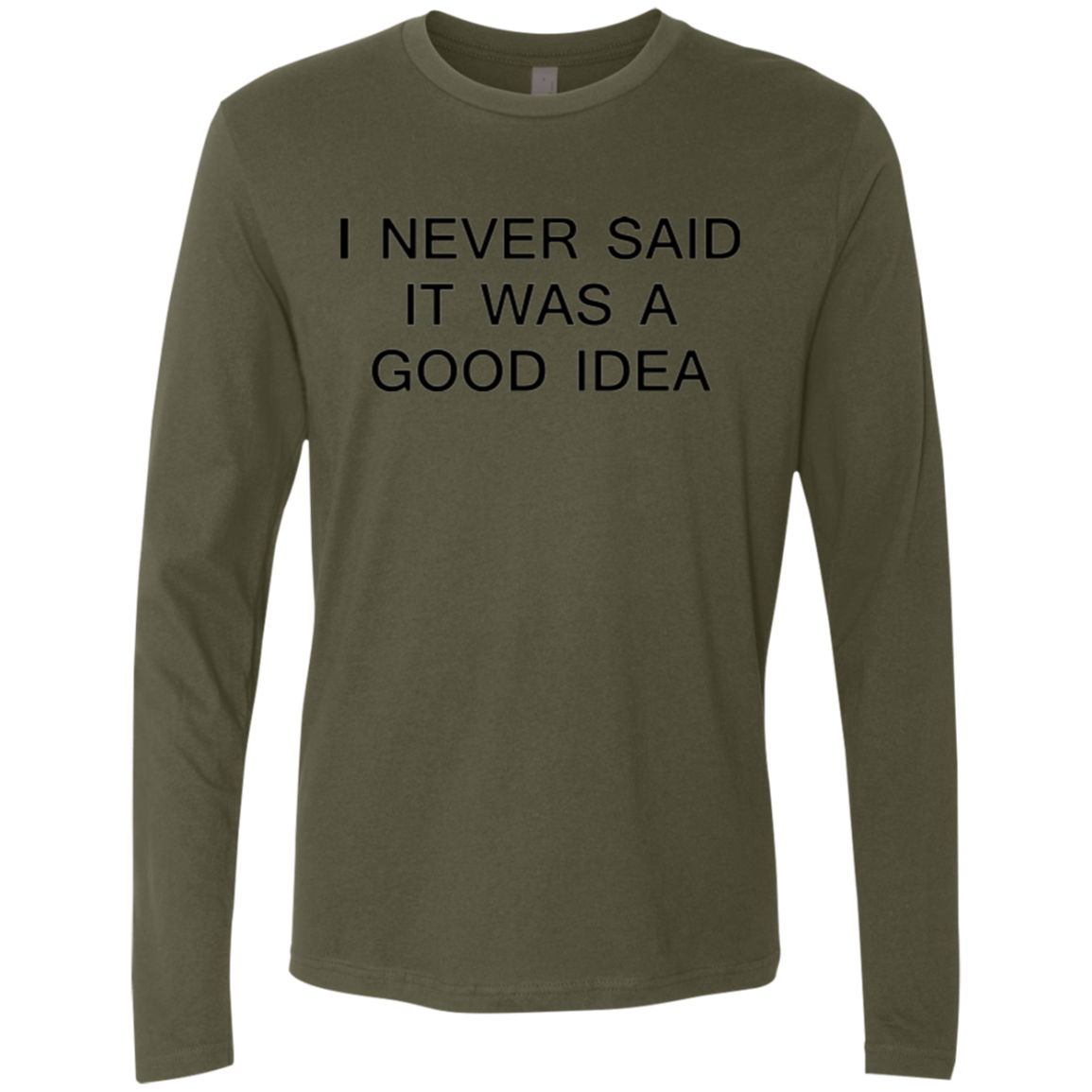 I Never Said it was a Good Idea Men's Long Sleeve Tee - Trendy Tees
