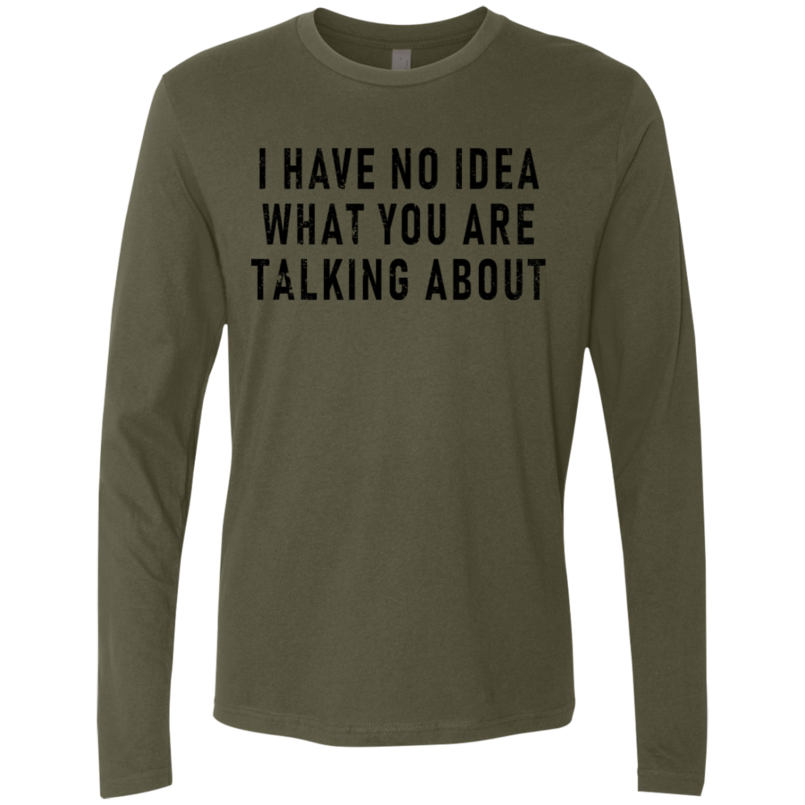 I Hate No Idea What You Are Talking About Men's Long Sleeve Tee
