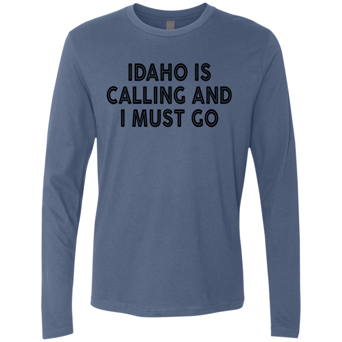 Idaho Is Calling And I Must Go Men's Long Sleeve Tee