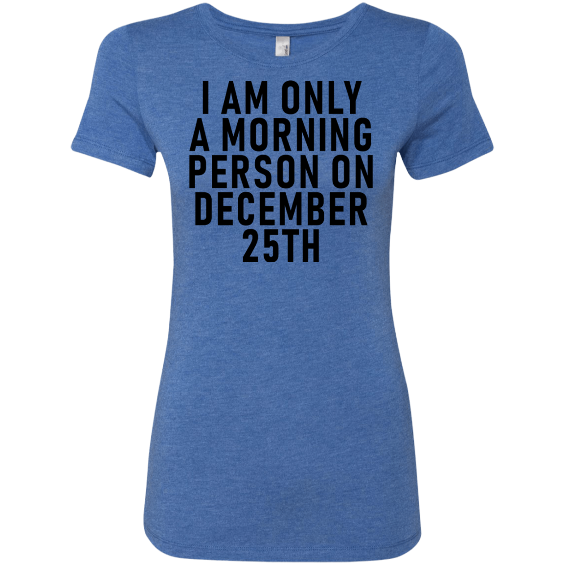 I Am Only A Morning Person On December 25th Christmas Women's Classic Tee