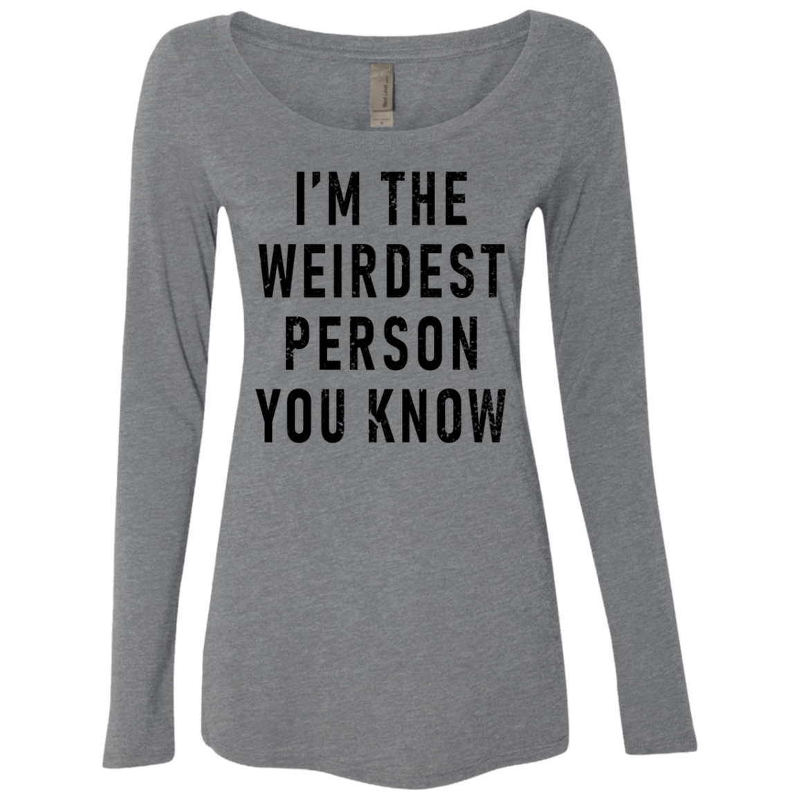 I'm The Weirdest Person Women's Long Sleeve Tee