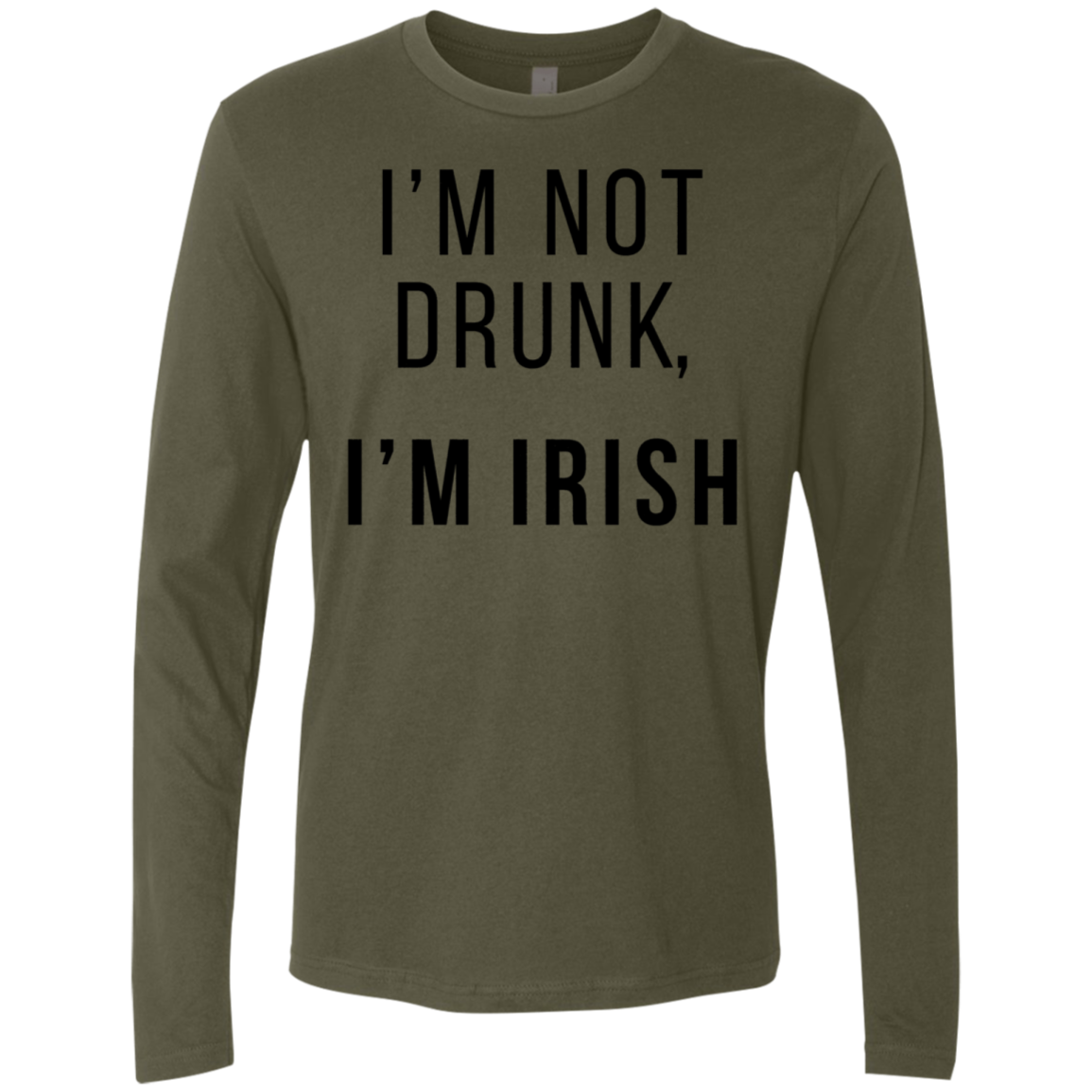 I'm Not Drunk I'm Irish Men's Long Sleeve Tee
