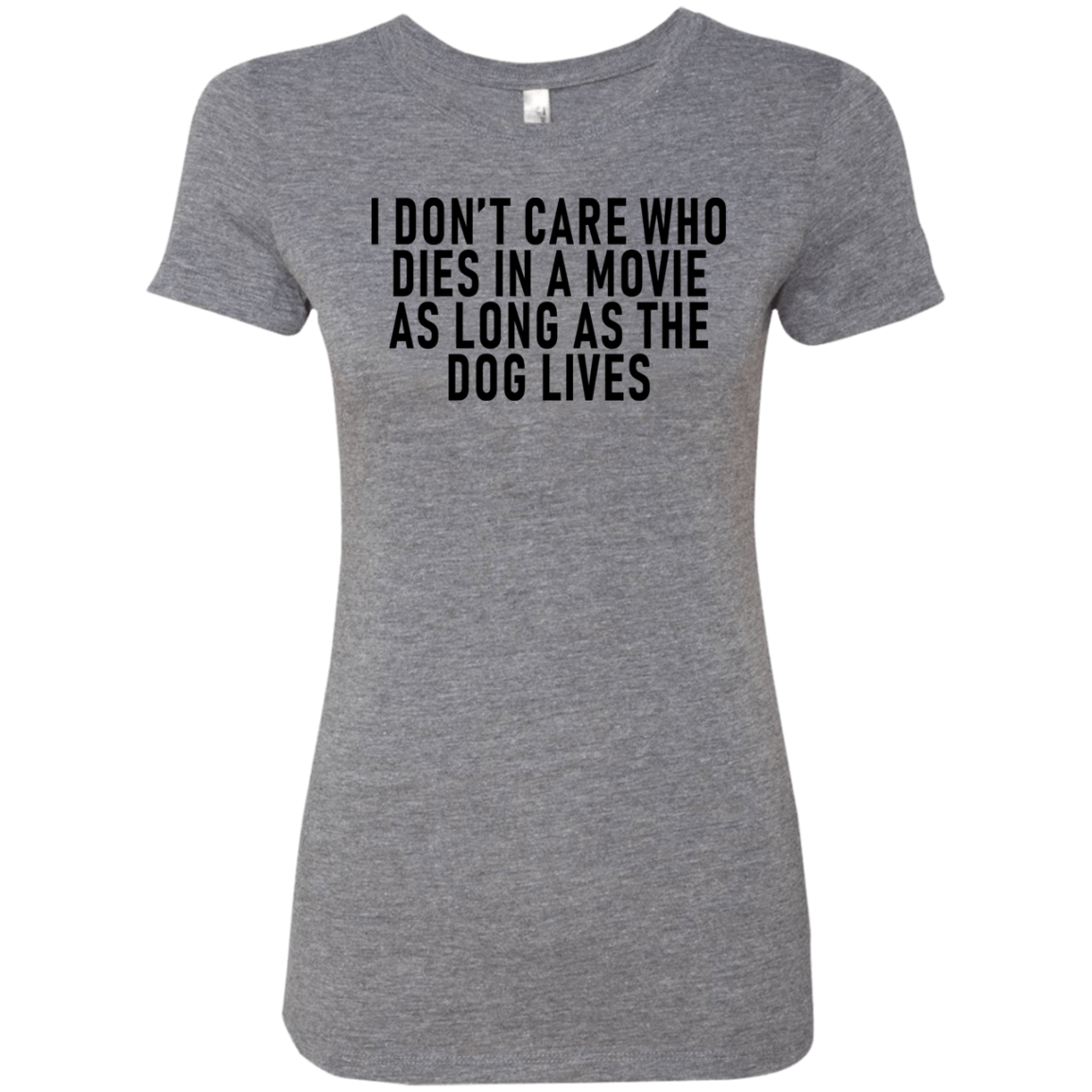 I Don't Care Who Dies In A Movie As Long As The Dog Lives Women's Classic Tee