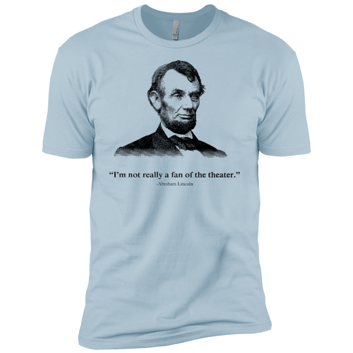 I'm Not Really A Fan Of The Theater Lincoln Men's Classic Tee
