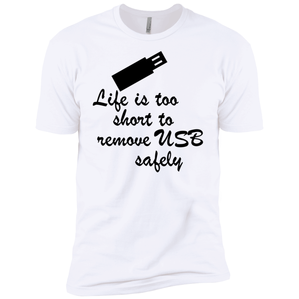 Life Is Too Short To Remove USB Safely Men's Classic Tee