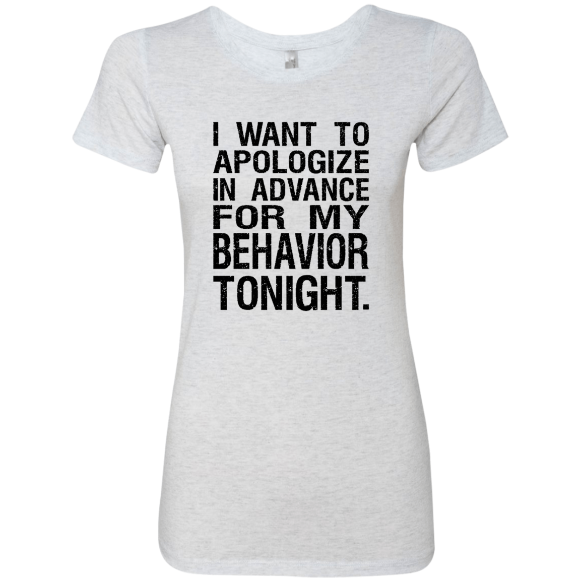 I Want To Apologise For My Behavior Tonight Women's Classic Tee