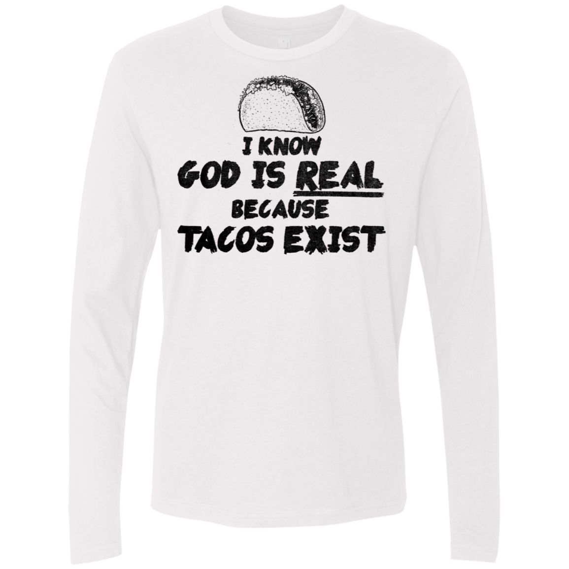 I Know God is Real Tacos Exist Men's Long Sleeve Tee