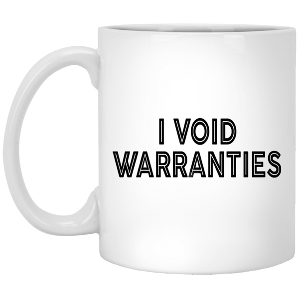 I Void Warranties 11 oz. White Coffee Mug