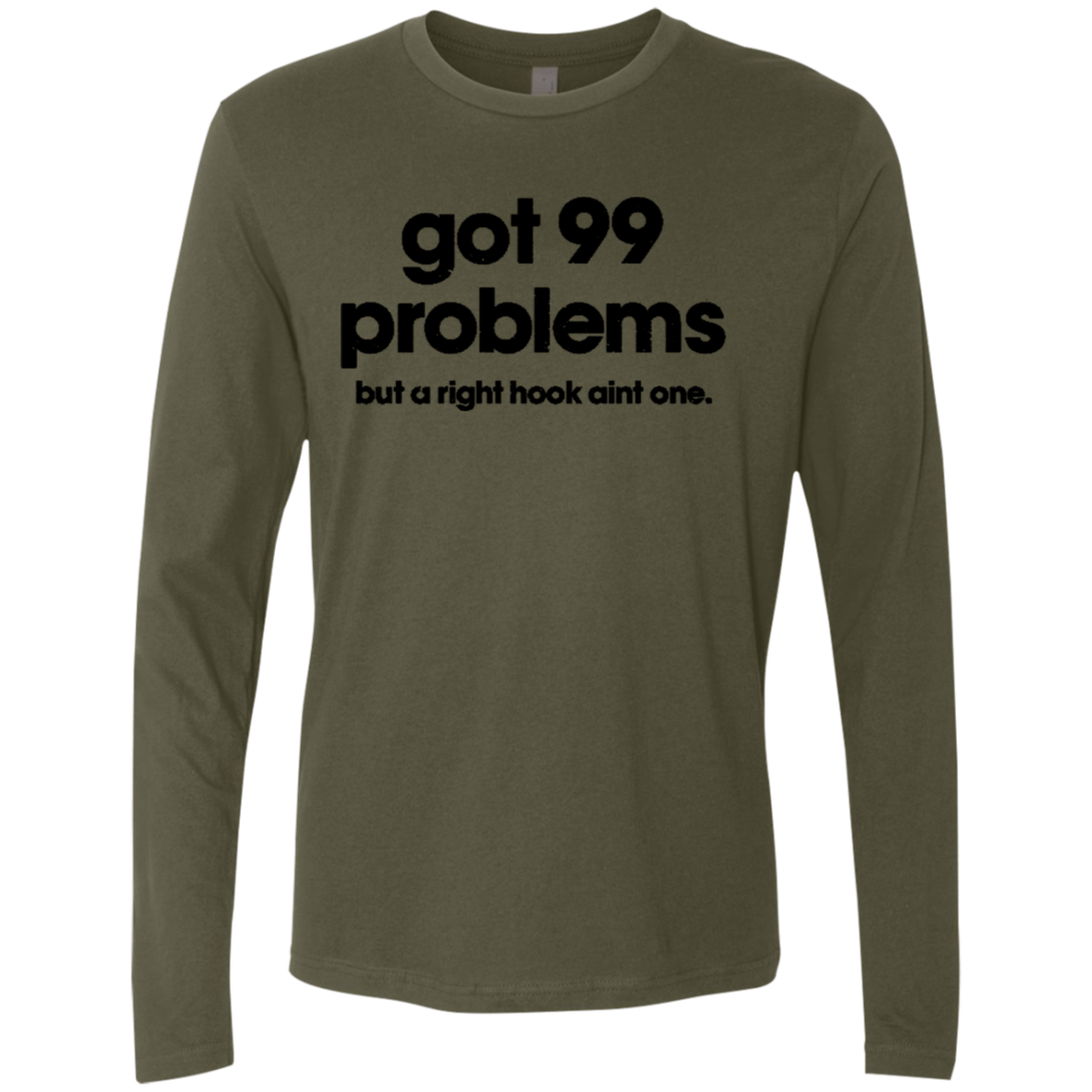 Got 99 Problems But A Right Hook Ain't One Men's Long Sleeve Tee