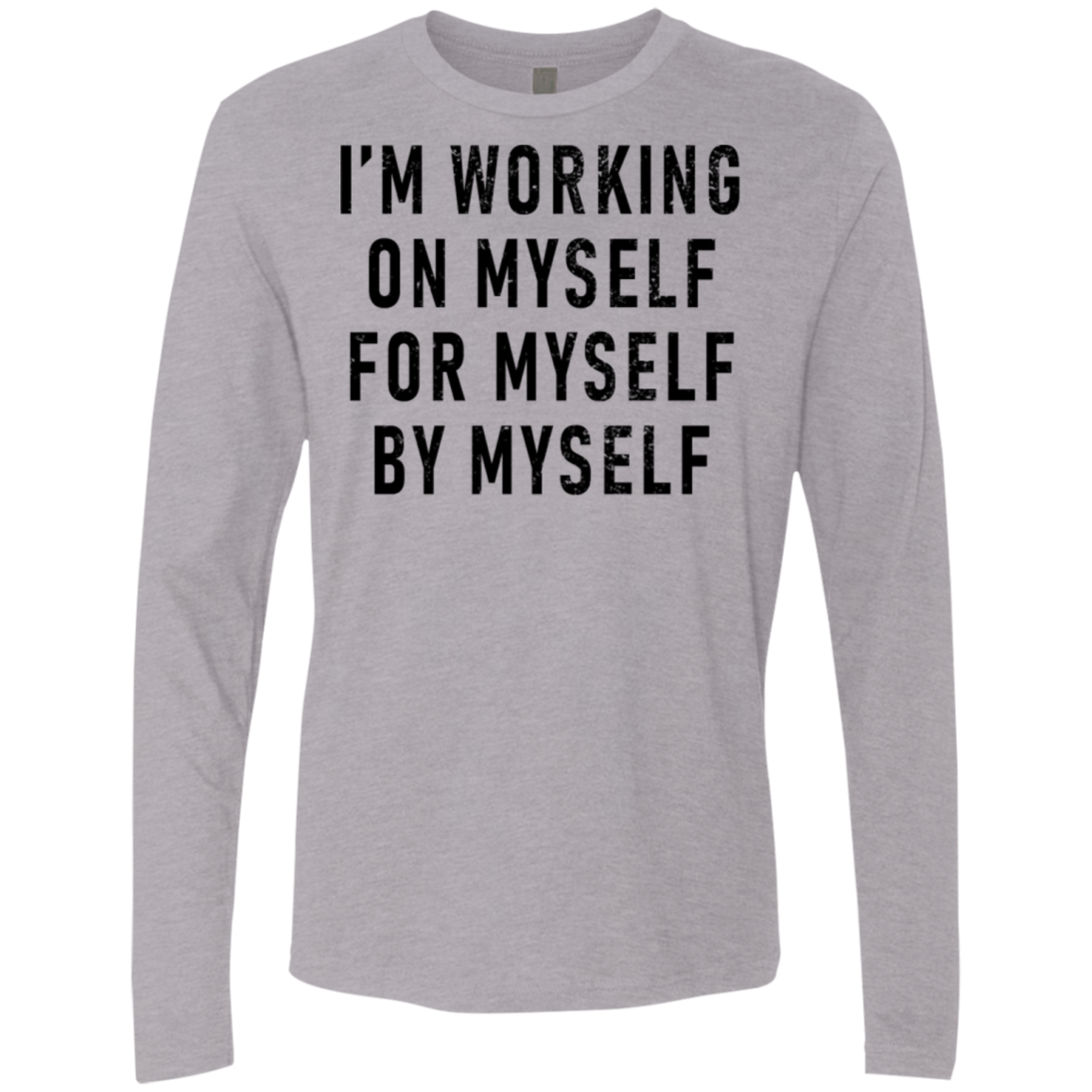 I'm Working On Myself For Myself By Myself Men's Long Sleeve Tee