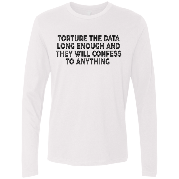 Torture The Data Long Enough And They Will Confess To Anything Men's Long Sleeve Tee