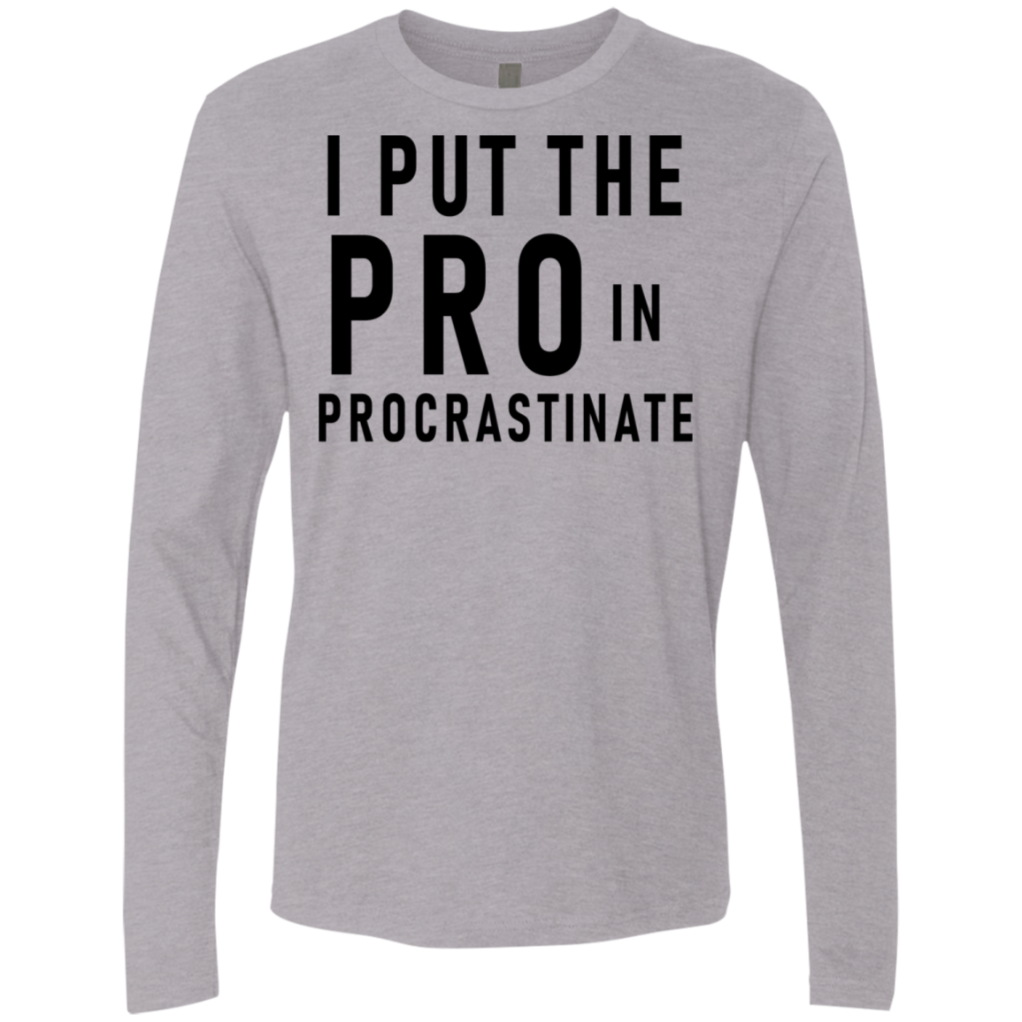 I Put The Pro In Procrastinate Men's Long Sleeve Tee