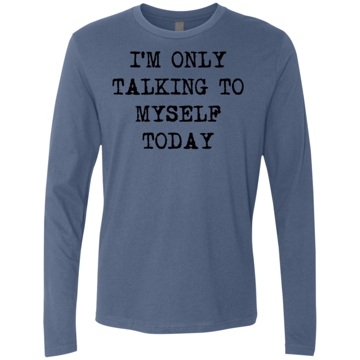 I'm Only Talking To My Myself Today Men's Long Sleeve Tee