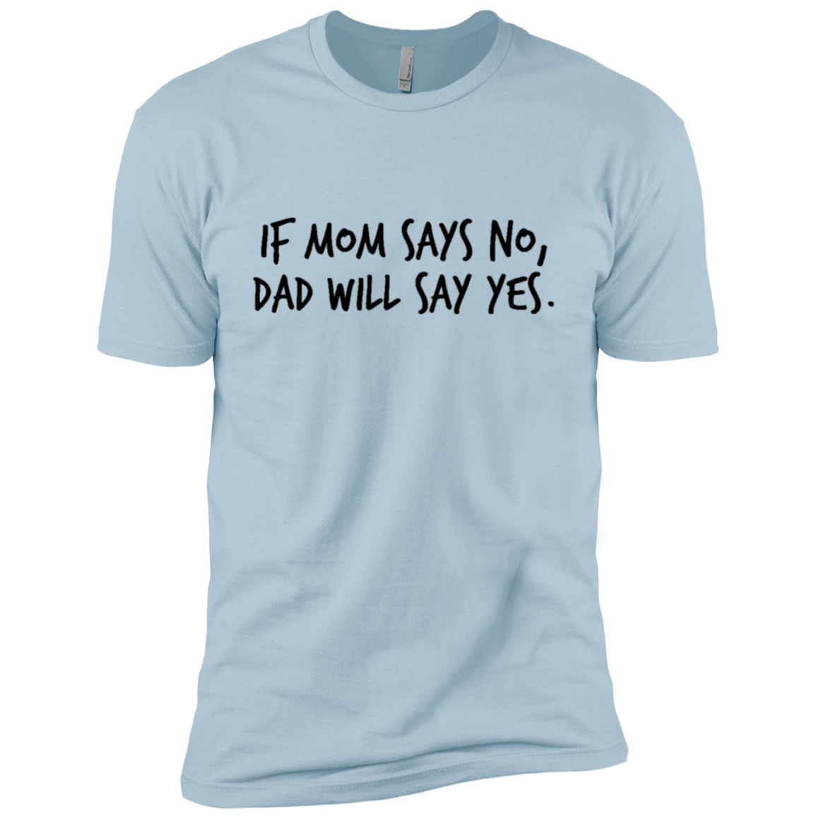 If My Mom Say No Dad Will Say Yes Men's Classic Tee