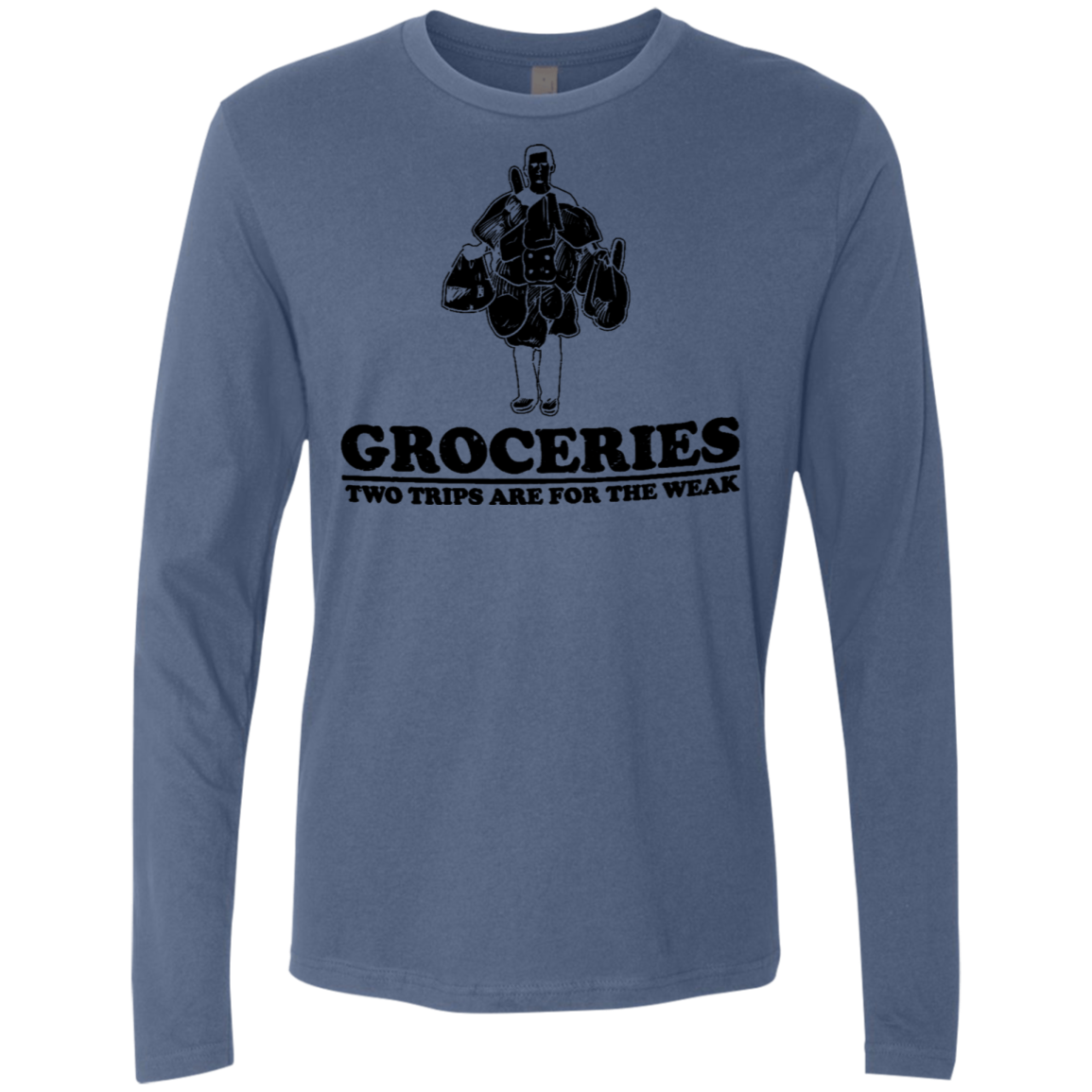 Groceries Two Trips Are For The Weak Men's Long Sleeve Tee