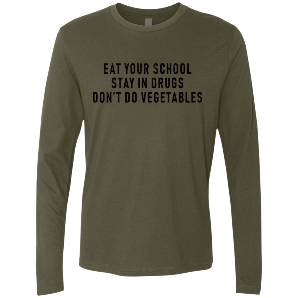 Eat Your School Stay In Drugs Don't Do Vegetables Men's Long Sleeve Tee