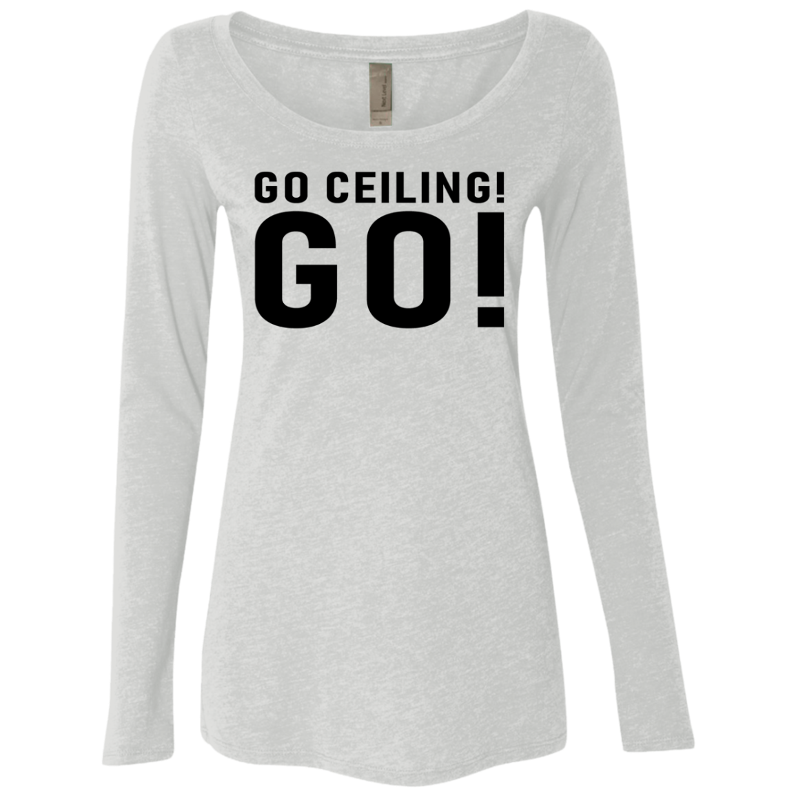 Go Ceiling Go Women's Long Sleeve Tee