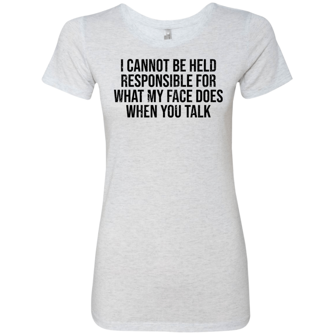 I Cannot Be Hels Responsable For What My Face Does When You Talk Women's Classic Tee