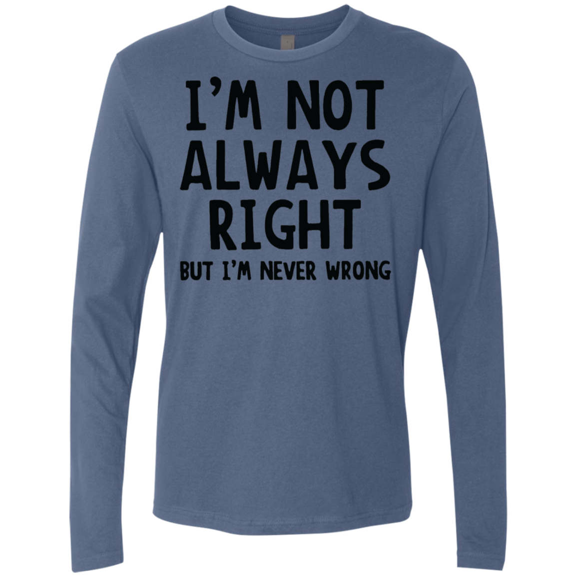 I'm Not Always Right But I'm Never Wrong copy Men's Long Sleeve Tee