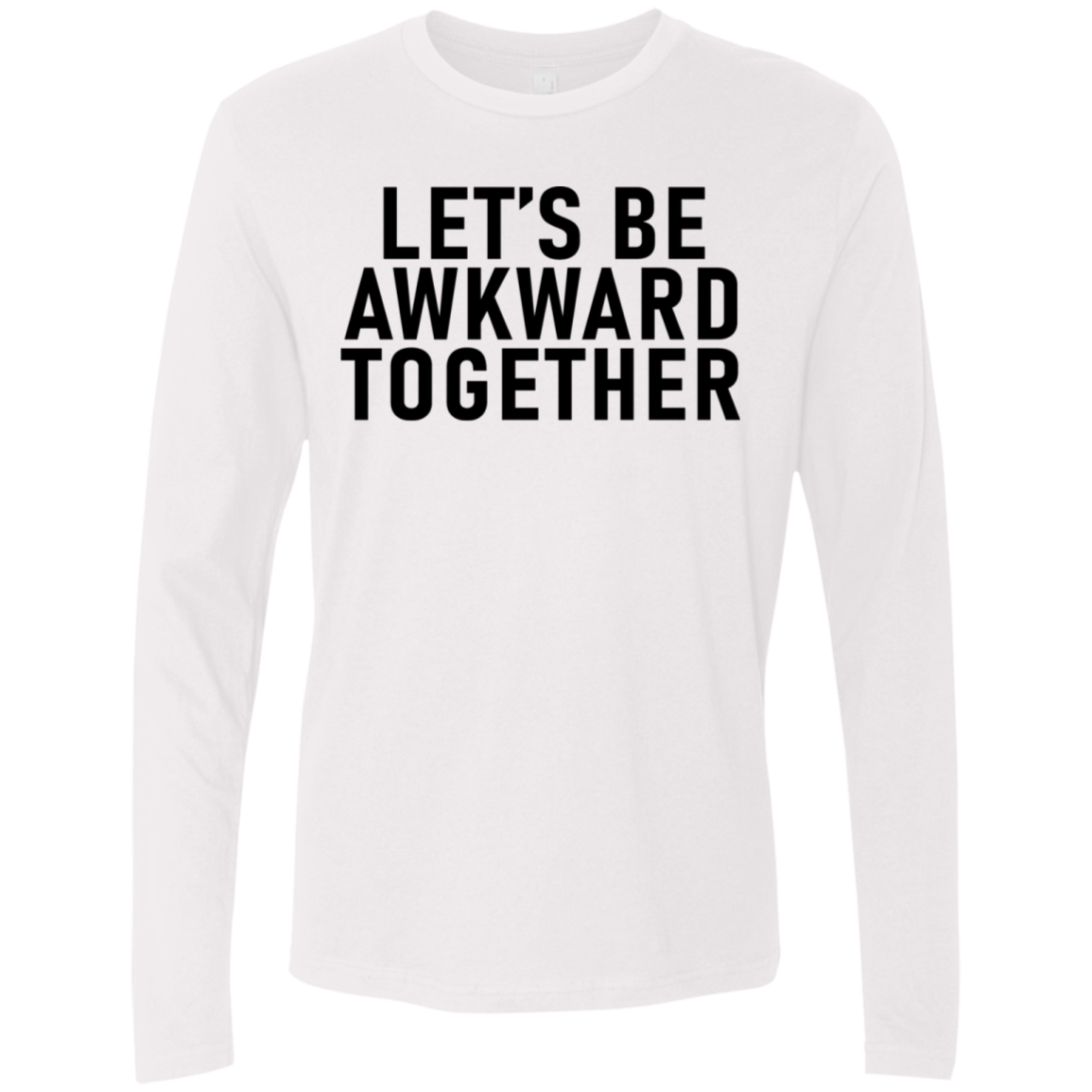 Let's Be Awkward Together Men's Long Sleeve Tee