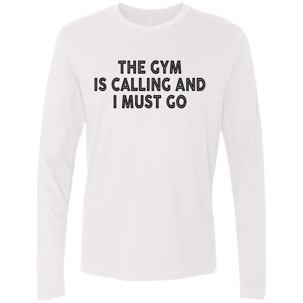 The Gym Is Calling And I Must Go Men's Long Sleeve Tee
