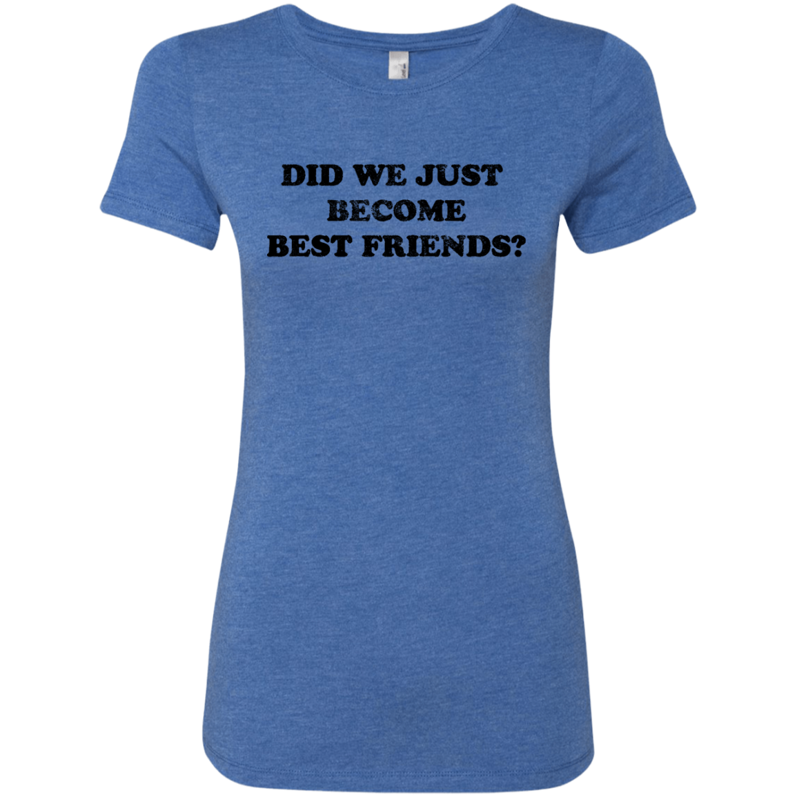 Did We Just Become Best Friends Women's Classic Tee