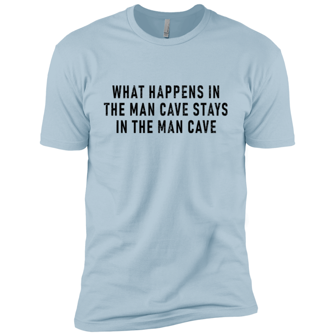 What Happens In The Man Cave Stays In The Man Cave Men's Classic Tee