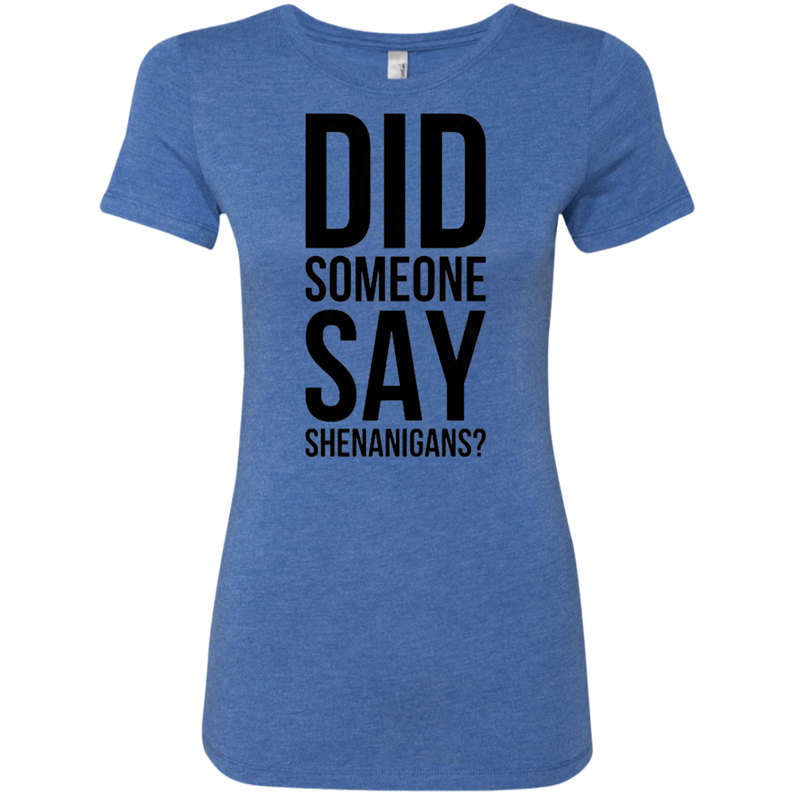 Did Someone Say Shenanigans Women's Classic Tee