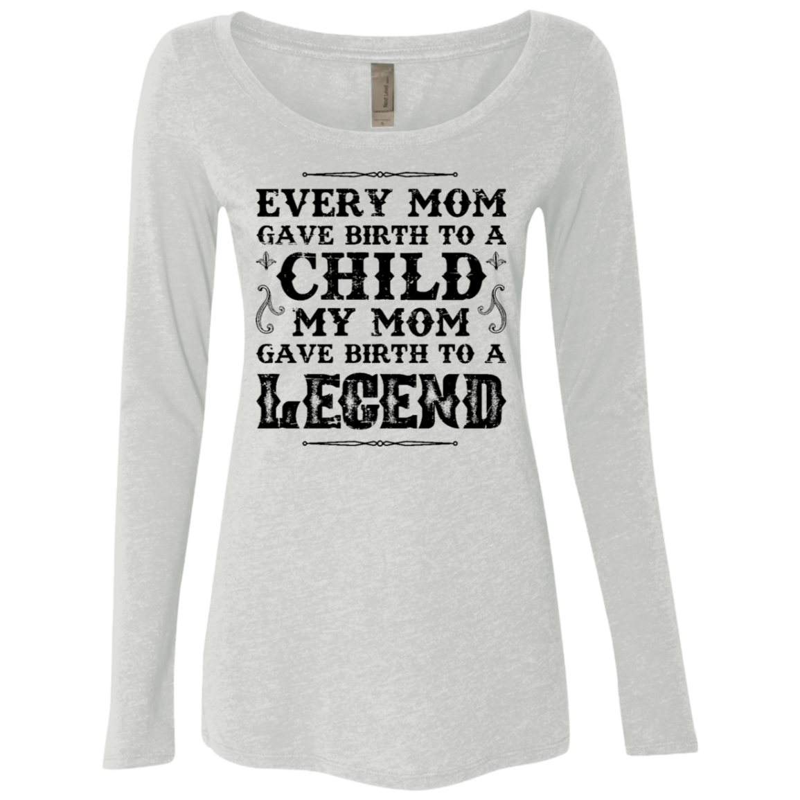 Every Mom Gave Birth To A Child My Mom Gave Birth To A Legend Women's Long Sleeve Tee