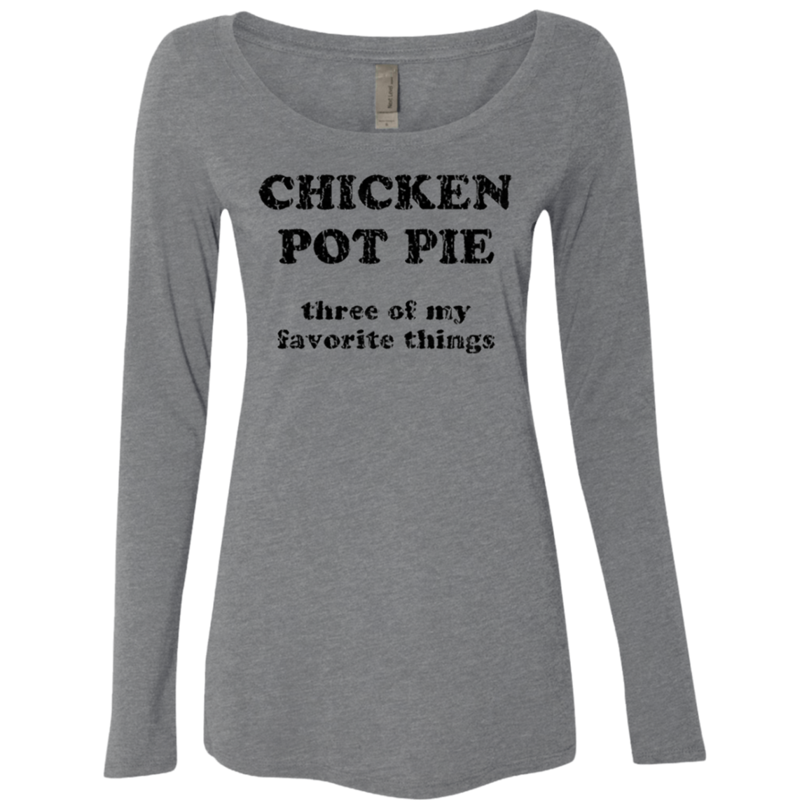 Chicken Pot Pie Three of my Favorite Things Women's Long Sleeve Tee - Trendy Tees