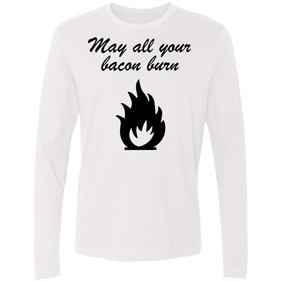 May All You Bacon Burn Men's Long Sleeve Tee