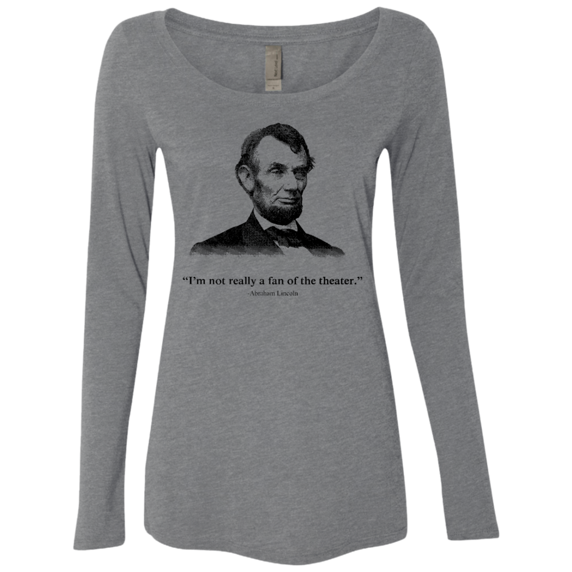 I'm Not Really A Fan Of The Theater Lincoln Women's Long Sleeve Tee
