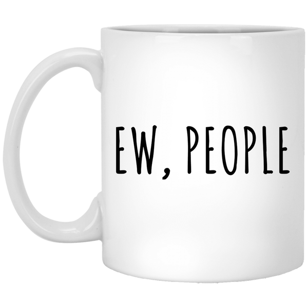 Ew People 11 oz. White Coffee Mug - Trendy Tees