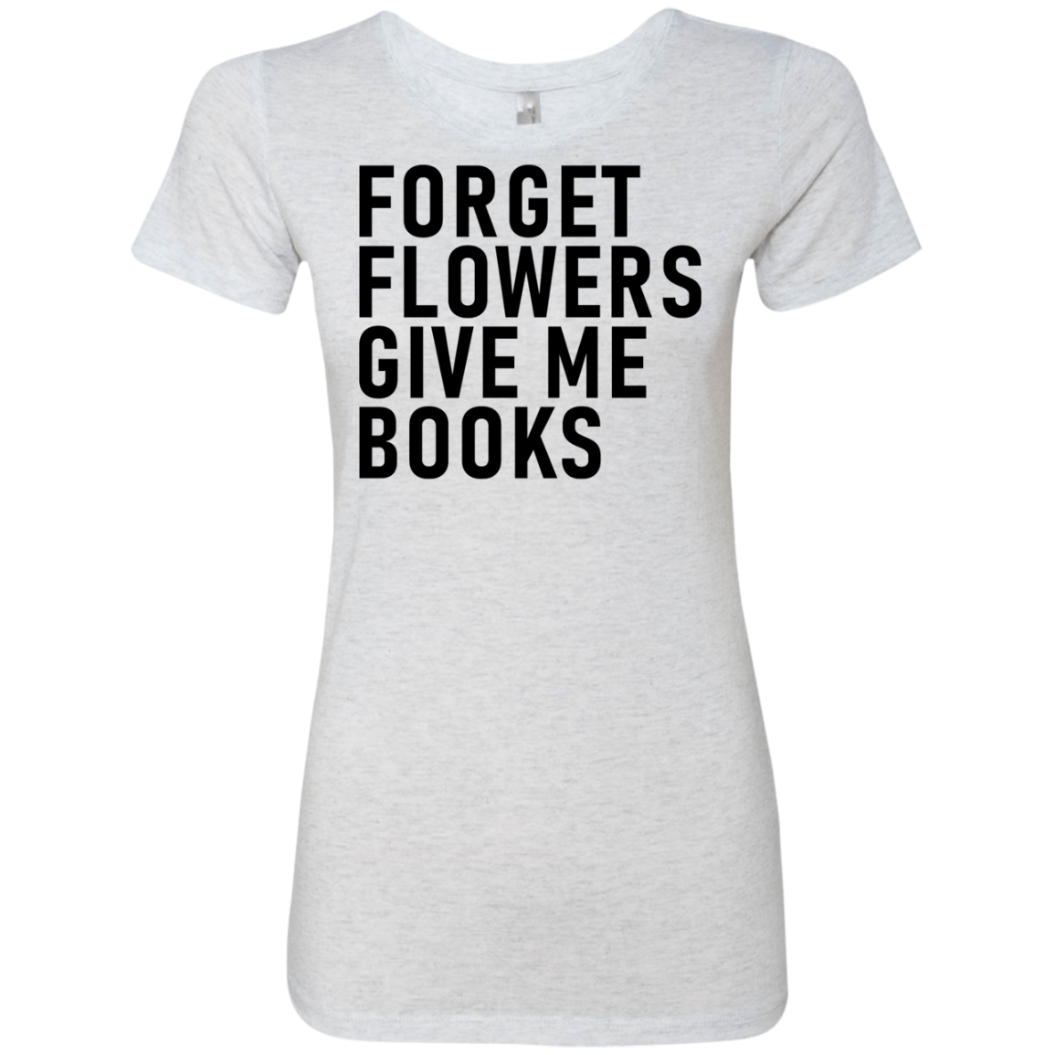 Forget Flowers Give Me Books Women's Classic Tee
