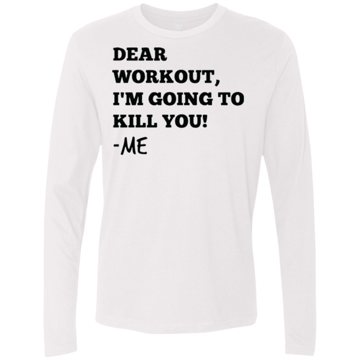 Dear Workout I'm Going to Kill You Men's Long Sleeve Tee