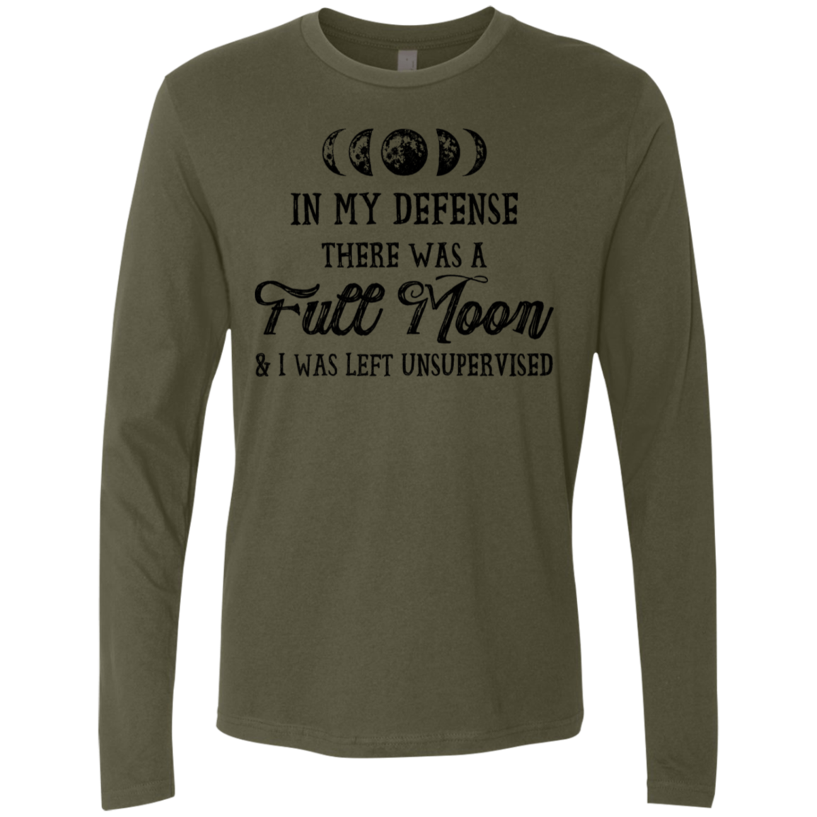 In My Defense There Was A Full Moon And I Was Left Unsupervised Men's Long Sleeve Tee