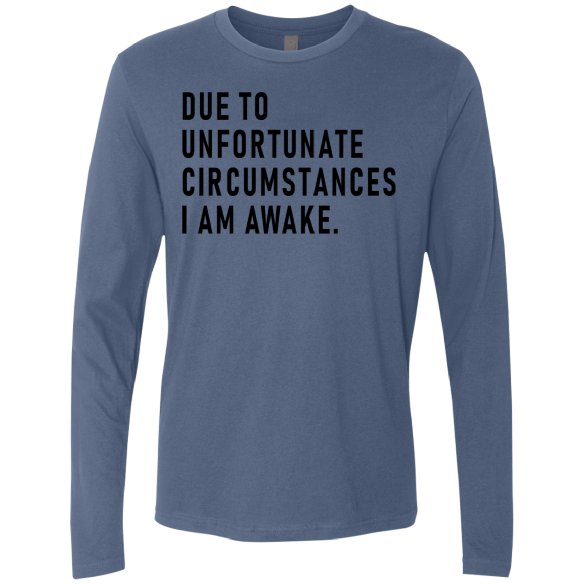 Due To Unfortunate Circumstances I Am Awake Men's Long Sleeve Tee