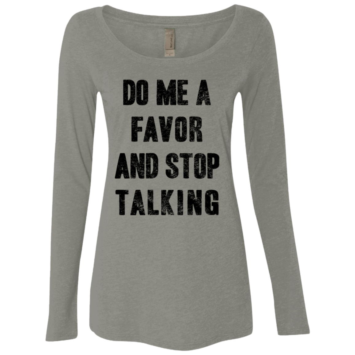 Do Me A Favor and Stop Talking Women's Long Sleeve Tee
