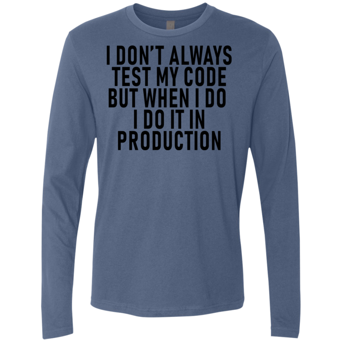 I Don't Always Test My Code But When I Do I Do It In Production Men's Long Sleeve Tee