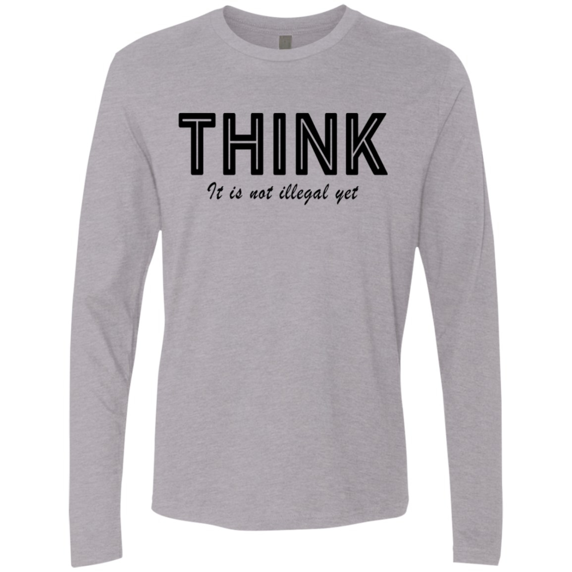 Think...it's not illegal yet Men's Long Sleeve Tee