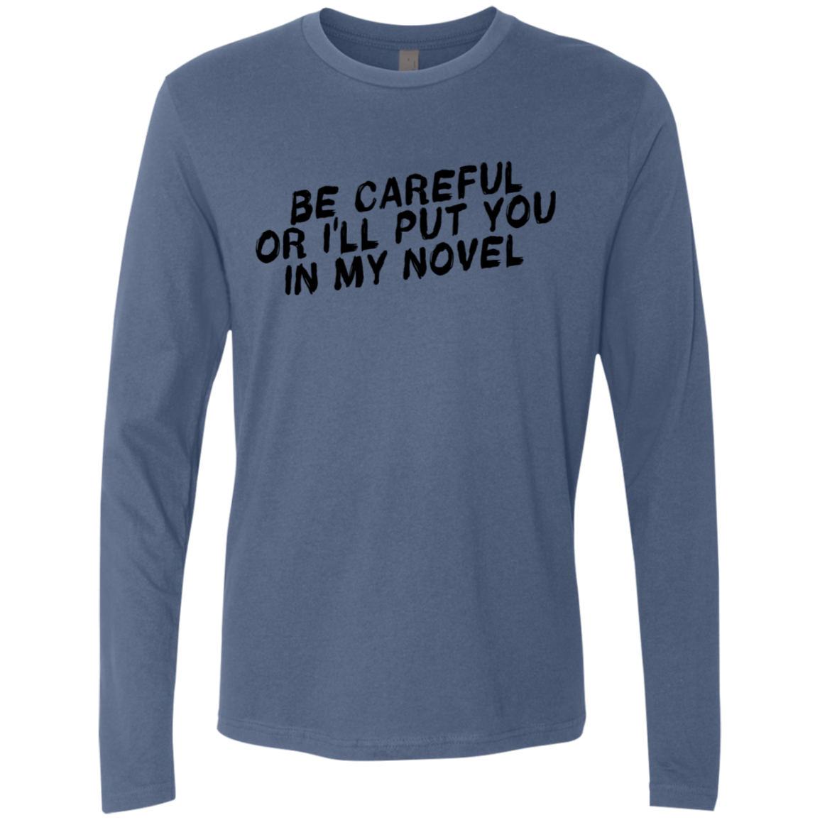 Be Careful Or I'll Put You In My Novel Men's Long Sleeve Tee